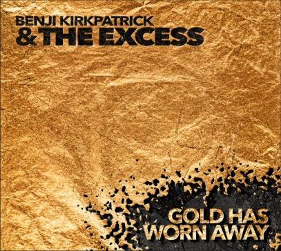 Benji Kirkpatrick and The Excess - Gold Has Worn Away